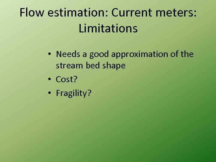 Flow estimation: Current meters: Limitations • Needs a good approximation of the stream bed