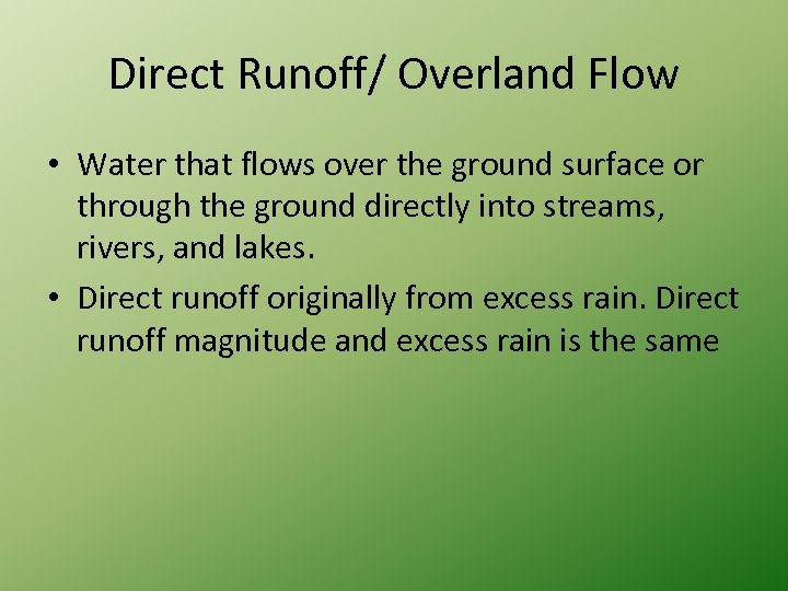 Direct Runoff/ Overland Flow • Water that flows over the ground surface or through