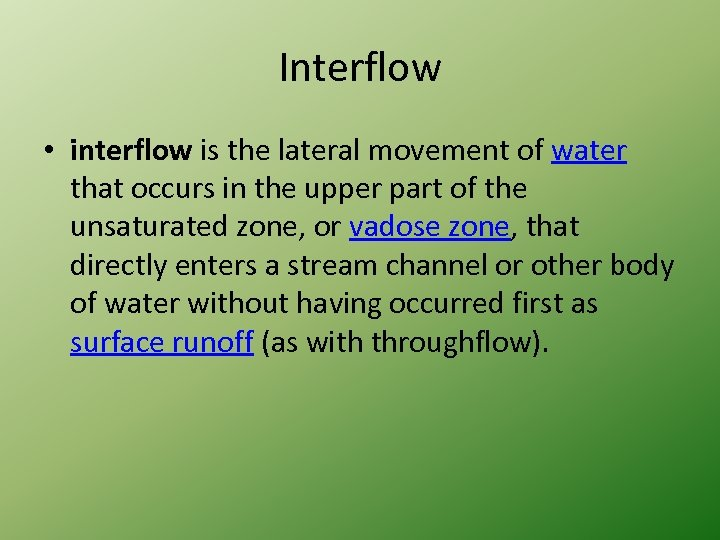 Interflow • interflow is the lateral movement of water that occurs in the upper