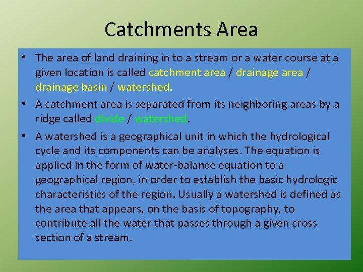 Catchments Area • The area of land draining in to a stream or a
