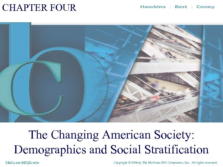 CHAPTER FOUR The Changing American Society: Demographics and Social Stratification Mc. Graw-Hill/Irwin Copyright ©
