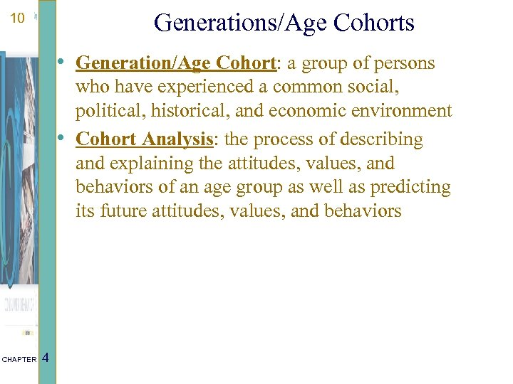 Generations/Age Cohorts 10 • Generation/Age Cohort: a group of persons who have experienced a