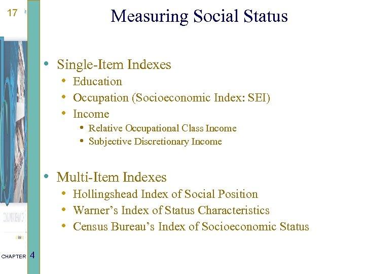 Measuring Social Status 17 • Single-Item Indexes • Education • Occupation (Socioeconomic Index: SEI)