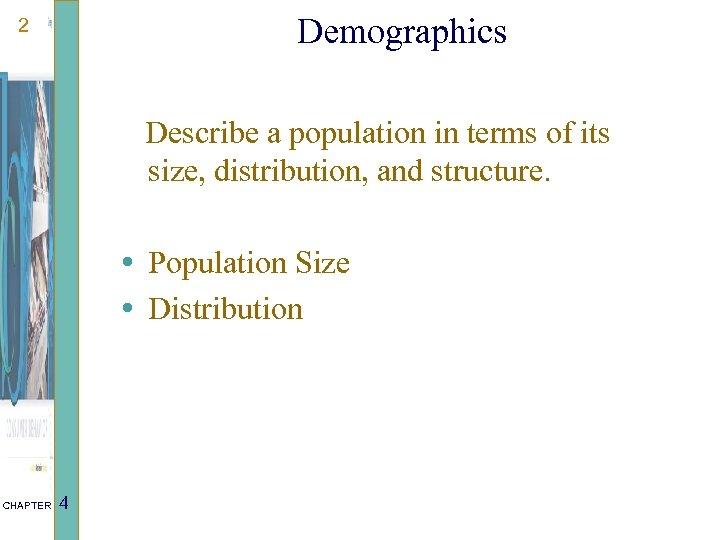 Demographics 2 Describe a population in terms of its size, distribution, and structure. •