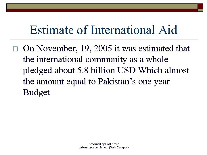 Estimate of International Aid o On November, 19, 2005 it was estimated that the