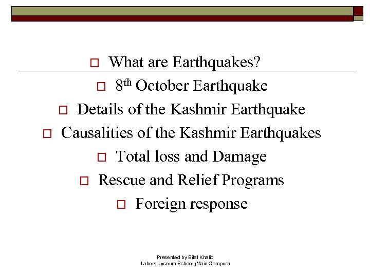 o What are Earthquakes? 8 th October Earthquake o Details of the Kashmir