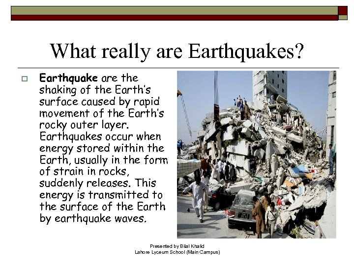 What really are Earthquakes? o Earthquake are the shaking of the Earth's surface caused