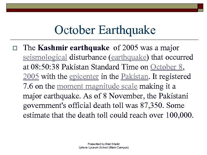 October Earthquake o The Kashmir earthquake of 2005 was a major seismological disturbance