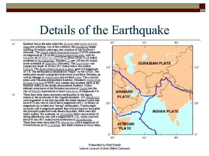 Details of the Earthquake o o Kashmir lies in the area where the Eurasian