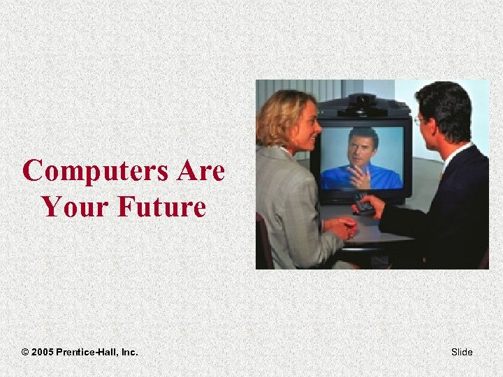 Computers Are Your Future © 2005 Prentice-Hall, Inc. Slide