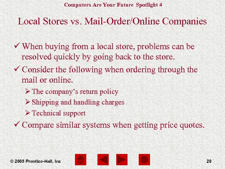 Computers Are Your Future Spotlight 4 Local Stores vs. Mail-Order/Online Companies ü When buying