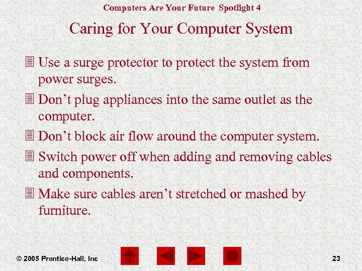 Computers Are Your Future Spotlight 4 Caring for Your Computer System 3 Use a