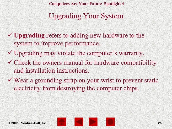 Computers Are Your Future Spotlight 4 Upgrading Your System ü Upgrading refers to adding