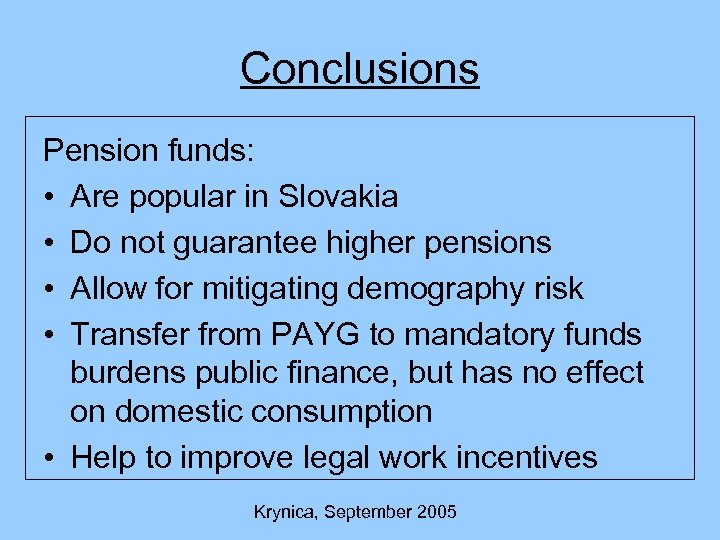 Conclusions Pension funds: • Are popular in Slovakia • Do not guarantee higher pensions