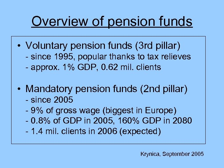 Overview of pension funds • Voluntary pension funds (3 rd pillar) - since 1995,