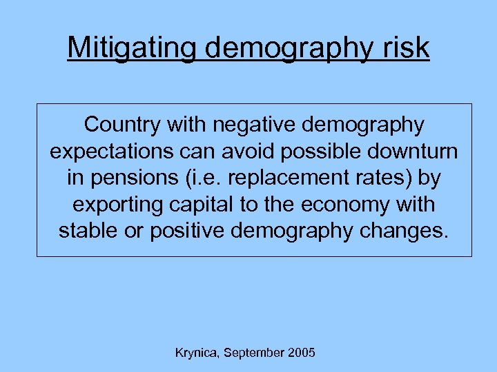 Mitigating demography risk Country with negative demography expectations can avoid possible downturn in pensions