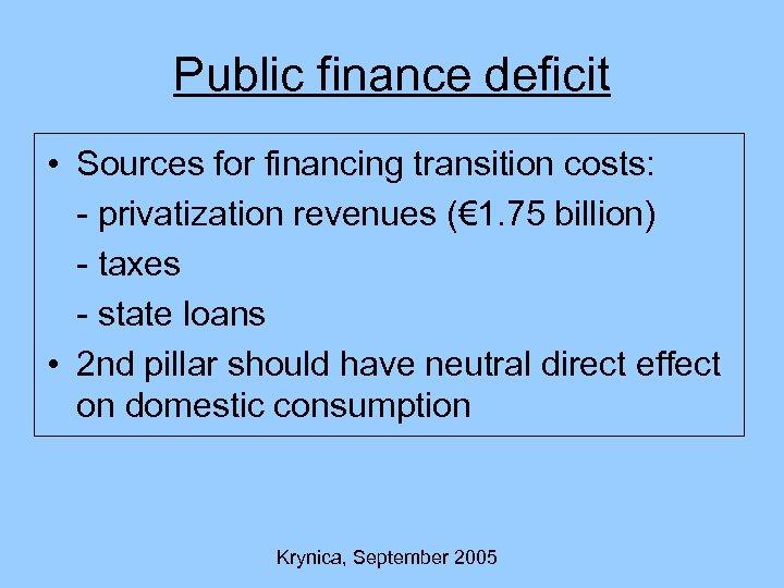 Public finance deficit • Sources for financing transition costs: - privatization revenues (€ 1.