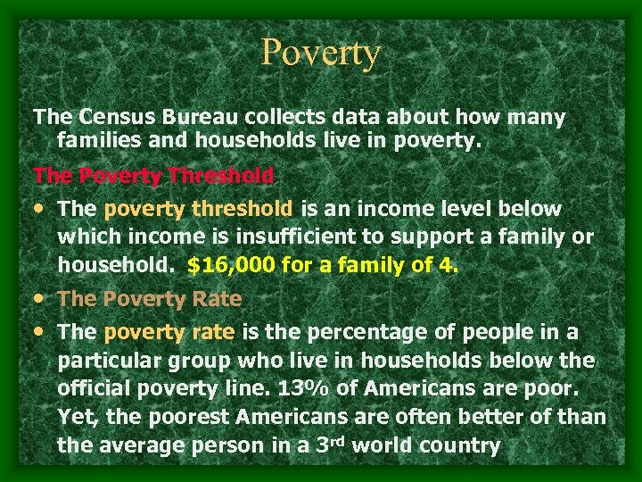 Poverty The Census Bureau collects data about how many families and households live in