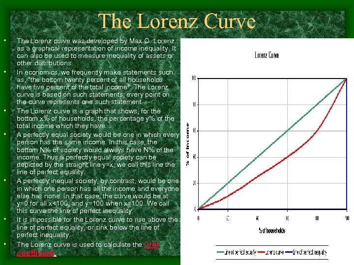 The Lorenz Curve • • The Lorenz curve was developed by Max O. Lorenz