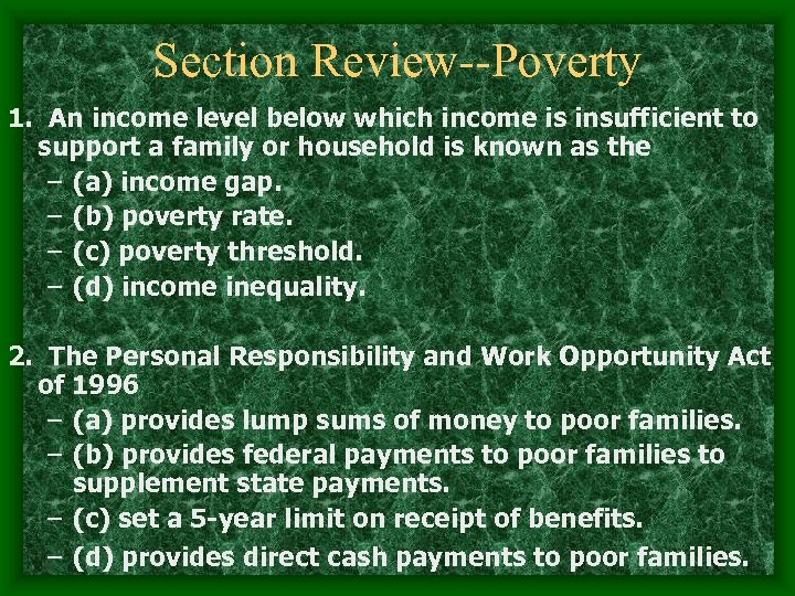 Section Review--Poverty 1. An income level below which income is insufficient to support a