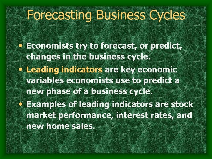 Forecasting Business Cycles • Economists try to forecast, or predict, changes in the business