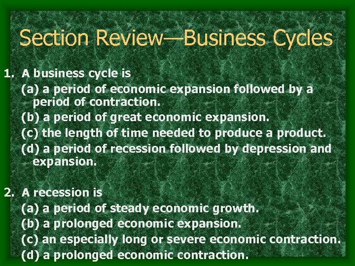 Section Review—Business Cycles 1. A business cycle is (a) a period of economic expansion