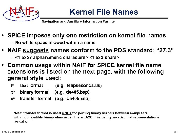 N IF Kernel File Names Navigation and Ancillary Information Facility • SPICE imposes only