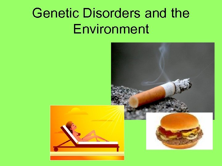 Genetic Disorders and the Environment