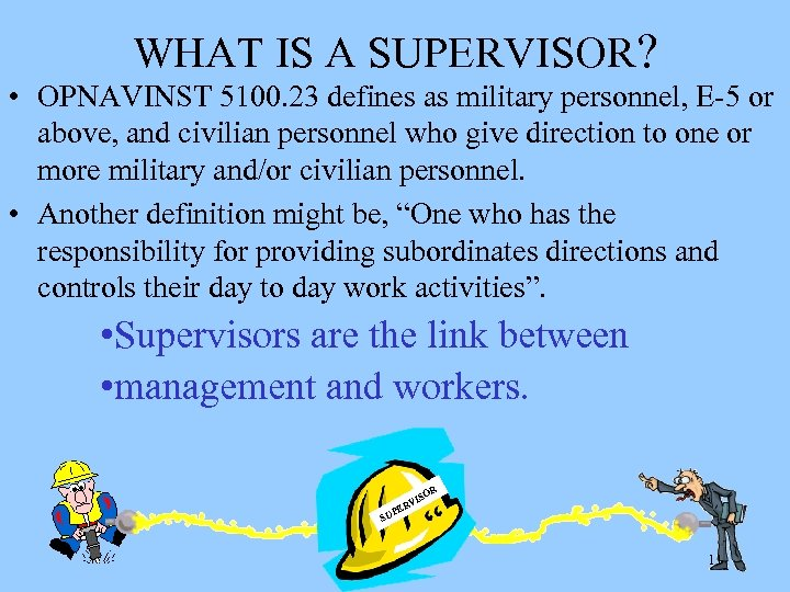 WHAT IS A SUPERVISOR? • OPNAVINST 5100. 23 defines as military personnel, E-5 or