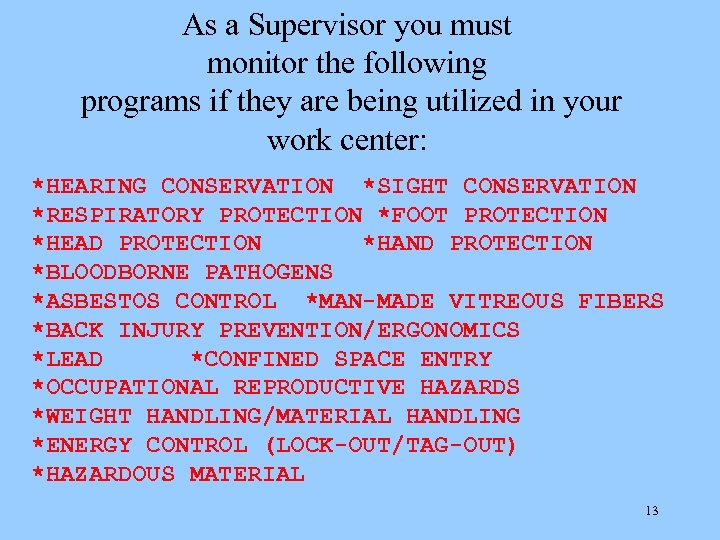 As a Supervisor you must monitor the following programs if they are being utilized