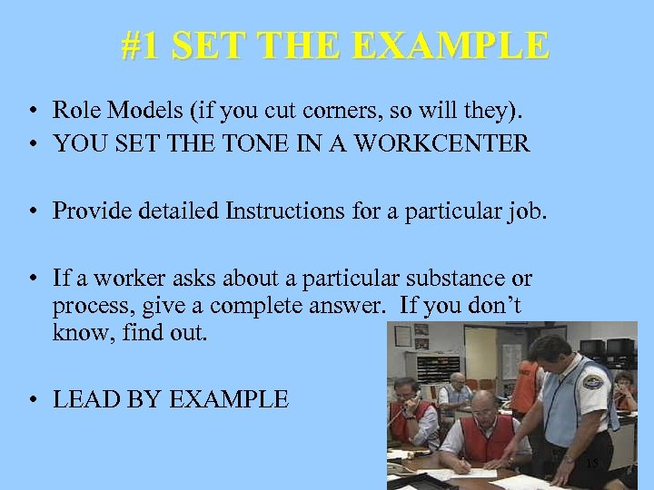 #1 SET THE EXAMPLE • Role Models (if you cut corners, so will they).