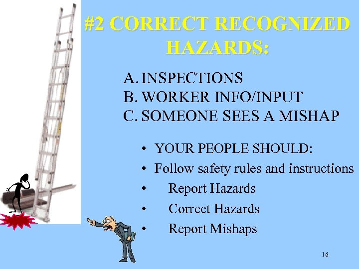 #2 CORRECT RECOGNIZED HAZARDS: A. INSPECTIONS B. WORKER INFO/INPUT C. SOMEONE SEES A MISHAP