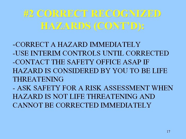 #2 CORRECT RECOGNIZED HAZARDS (CONT'D): -CORRECT A HAZARD IMMEDIATELY -USE INTERIM CONTROLS UNTIL CORRECTED