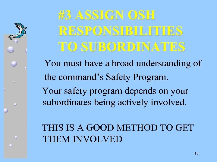 #3 ASSIGN OSH RESPONSIBILITIES TO SUBORDINATES You must have a broad understanding of the