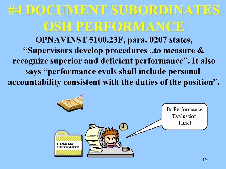 "#4 DOCUMENT SUBORDINATES OSH PERFORMANCE OPNAVINST 5100. 23 F, para. 0207 states, ""Supervisors develop"