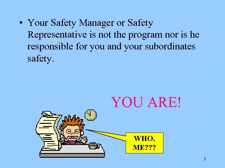 • Your Safety Manager or Safety Representative is not the program nor is