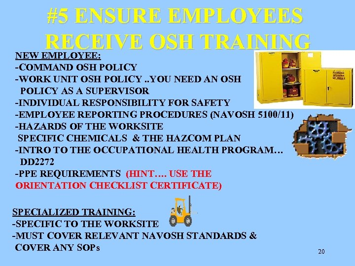 #5 ENSURE EMPLOYEES RECEIVE OSH TRAINING NEW EMPLOYEE: -COMMAND OSH POLICY -WORK UNIT OSH