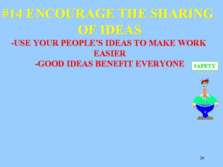 #14 ENCOURAGE THE SHARING OF IDEAS -USE YOUR PEOPLE'S IDEAS TO MAKE WORK EASIER
