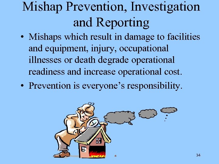 Mishap Prevention, Investigation and Reporting • Mishaps which result in damage to facilities and