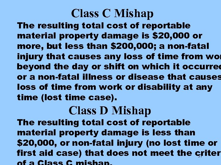 Class C Mishap The resulting total cost of reportable material property damage is $20,