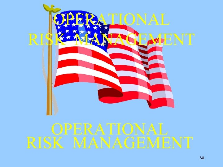 OPERATIONAL RISK MANAGEMENT 38