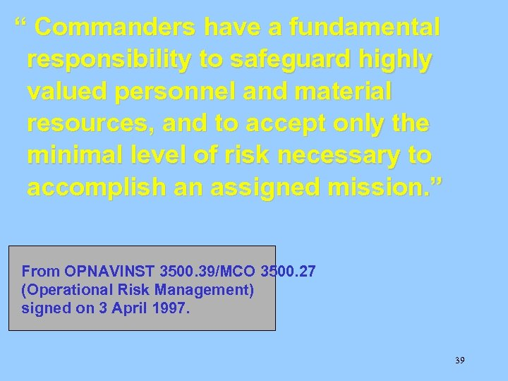""" Commanders have a fundamental responsibility to safeguard highly valued personnel and material resources,"