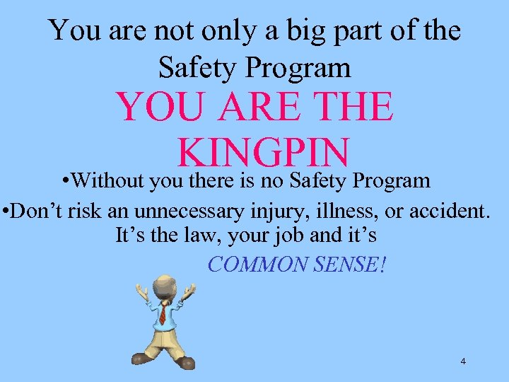 You are not only a big part of the Safety Program YOU ARE THE