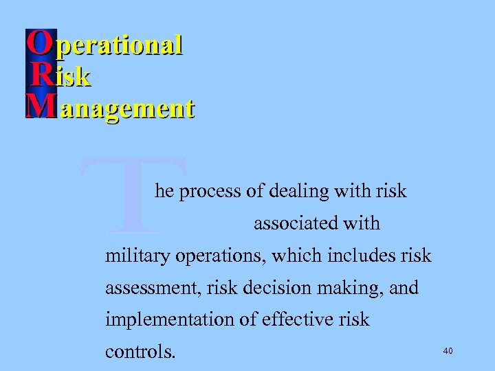 he process of dealing with risk associated with military operations, which includes risk assessment,