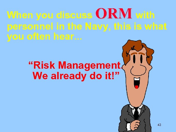 When you discuss ORM with personnel in the Navy, this is what you often