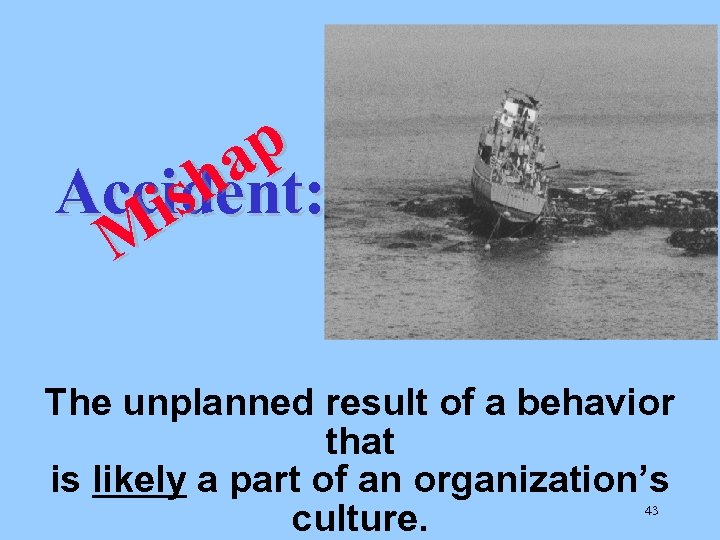 p a Accident: sh i M The unplanned result of a behavior that is