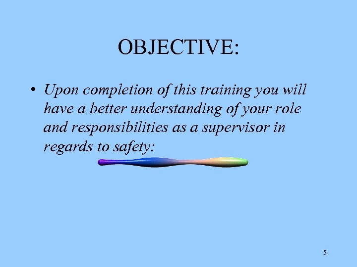 OBJECTIVE: • Upon completion of this training you will have a better understanding of