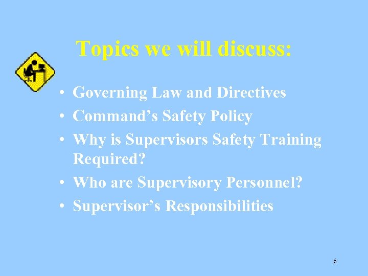 Topics we will discuss: • Governing Law and Directives • Command's Safety Policy •