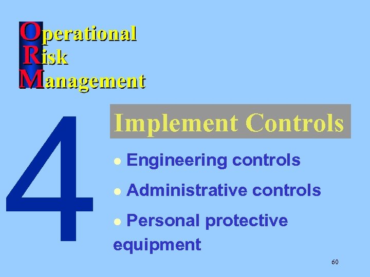 4 Implement Controls l Engineering controls l Administrative controls Personal protective equipment l 60