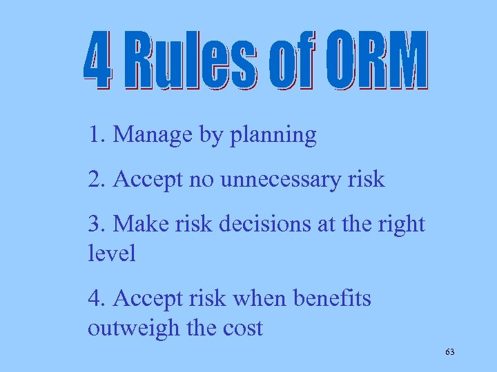 1. Manage by planning 2. Accept no unnecessary risk 3. Make risk decisions at